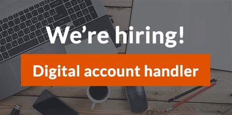 We're hiring - Digital account handler role